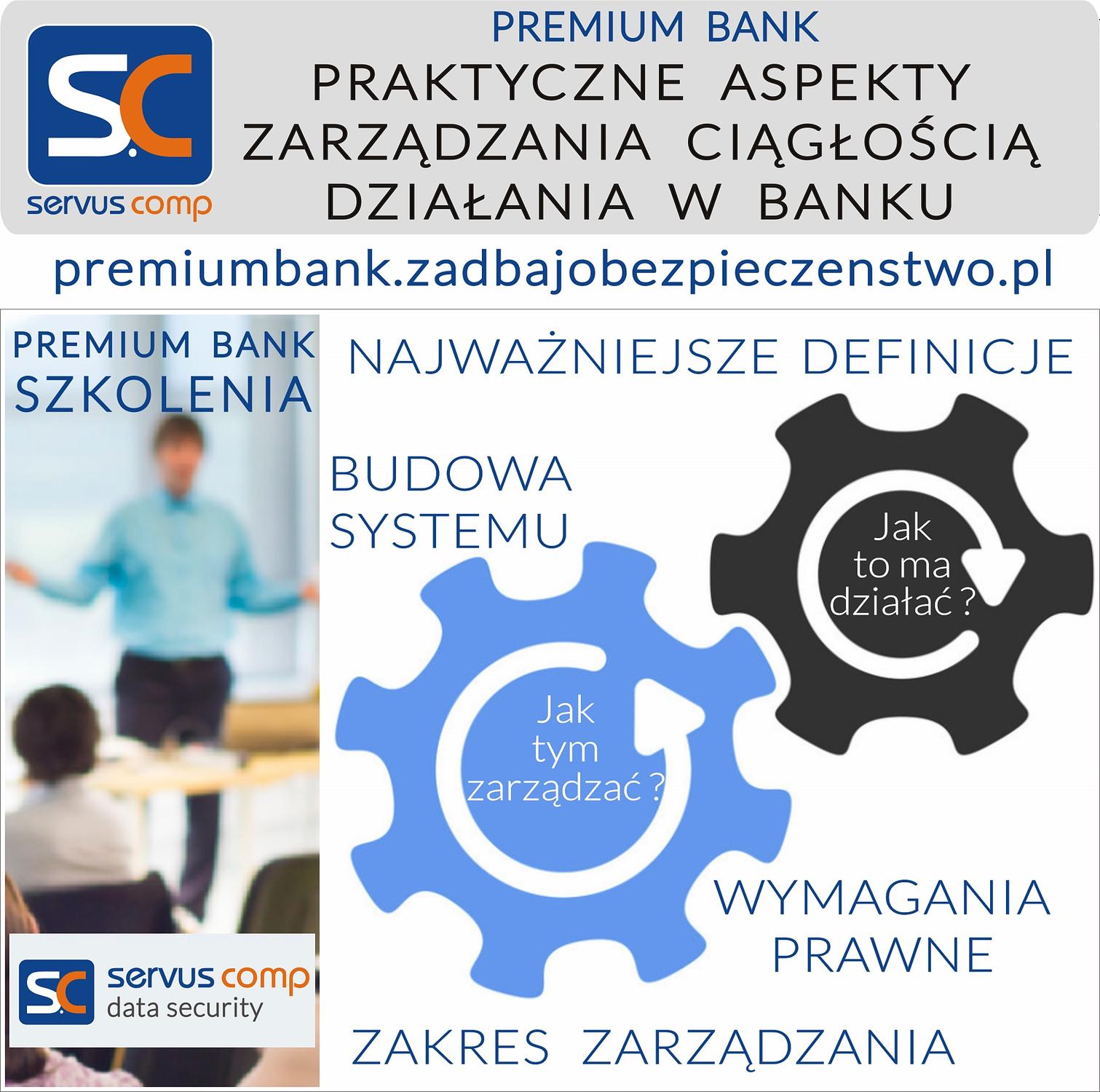 SZKOLENIE PREMIUM BANK PRAKTYCZNE ASPEKTY ZARZĄDZANIA CIAGŁOŚCIĄ DZIAŁANIA W BANKU Servus-comp.pl